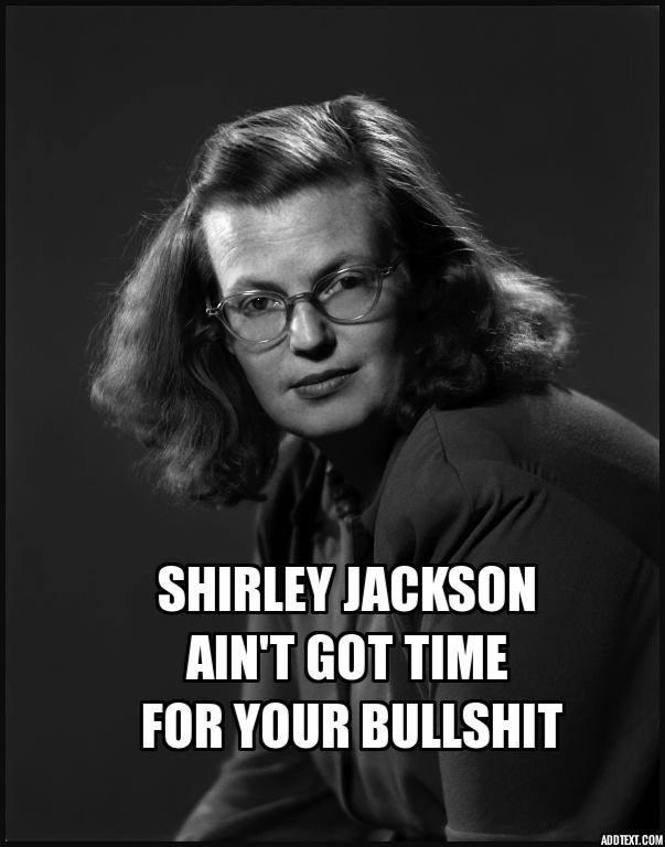 Shirley Jackson Ain't Got Time